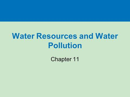 Water Resources and Water Pollution Chapter 11. WILL WE HAVE ENOUGH USABLE WATER? Section 11-1.