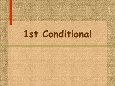 1st Conditional. Expresa lo que ocurrirá si se cumple la condición señalada, y también se utiliza para hacer promesas.