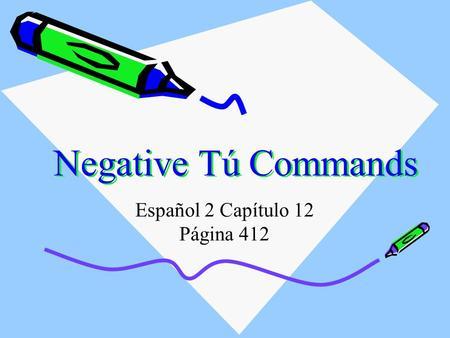 Negative Tú Commands Español 2 Capítulo 12 Página 412.