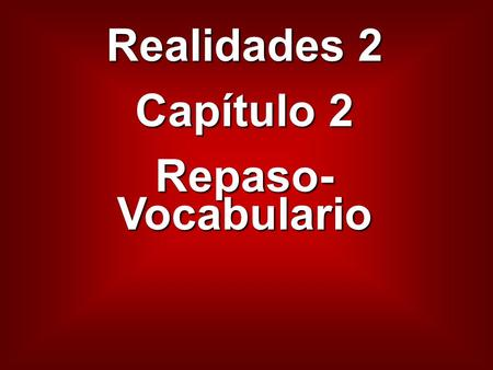 Realidades 2 Capítulo 2 Repaso- Vocabulario. la ducha the shower.