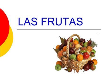 LAS FRUTAS. Las Fresas La Manzana La Naranja Las Uvas.