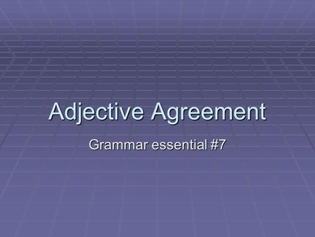 Adjective Agreement Grammar essential #7. Adjectives Adjectives modify nouns and pronouns. In Spanish, adjectives agree in number and gender. In Spanish,