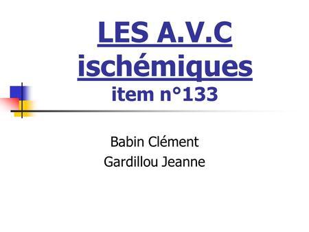 LES A.V.C ischémiques item n°133 Babin Clément Gardillou Jeanne.