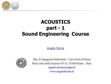 Angelo Farina Dip. di Ingegneria Industriale - Università di Parma Parco Area delle Scienze 181/A, 43100 Parma – Italy
