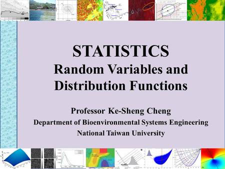 STATISTICS Random Variables and Distribution Functions Professor Ke-Sheng Cheng Department of Bioenvironmental Systems Engineering National Taiwan University.