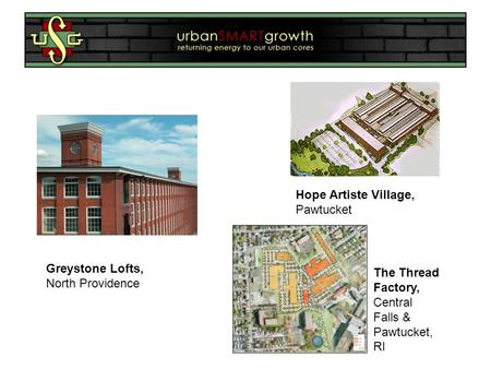 Greystone Lofts, North Providence Hope Artiste Village, Pawtucket The Thread Factory, Central Falls & Pawtucket, RI.