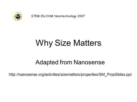 Why Size Matters Adapted from Nanosense  STEM ED/CHM Nanotechnology 2007.