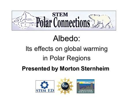 Albedo: Its effects on global warming in Polar Regions Presented by Morton Sternheim.