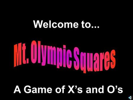 Welcome to... A Game of Xs and Os. Based on template developed by © 2000 - All rights Reserved