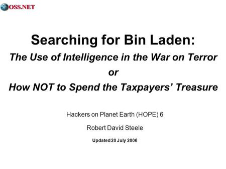 Searching for Bin Laden: The Use of Intelligence in the War on Terror or How NOT to Spend the Taxpayers Treasure Hackers on Planet Earth (HOPE) 6 Robert.