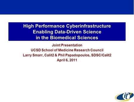 High Performance Cyberinfrastructure Enabling Data-Driven Science in the Biomedical Sciences Joint Presentation UCSD School of Medicine Research Council.