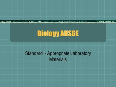 Biology AHSGE Standard I- Appropriate Laboratory Materials.