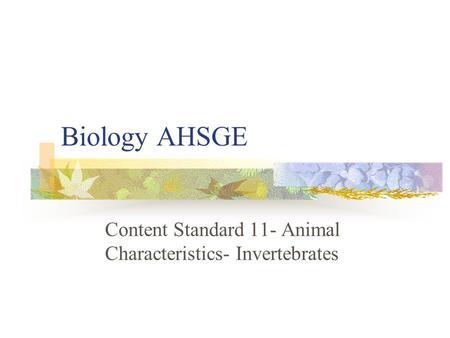 Content Standard 11- Animal Characteristics- Invertebrates