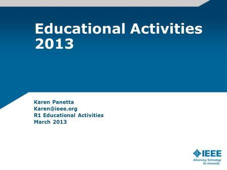 Educational Activities 2013 Karen Panetta R1 Educational Activities March 2013.