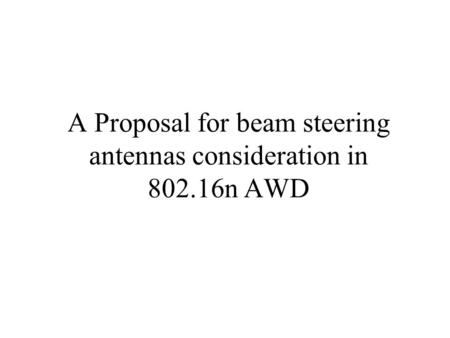 A Proposal for beam steering antennas consideration in 802.16n AWD.