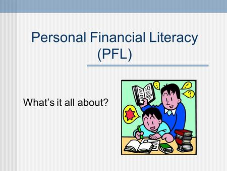 Personal Financial Literacy (PFL) Whats it all about?