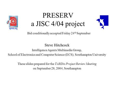 PRESERV a JISC 4/04 project Bid conditionally accepted Friday 24 th September Steve Hitchcock Intelligence Agents Multimedia Group, School of Electronics.
