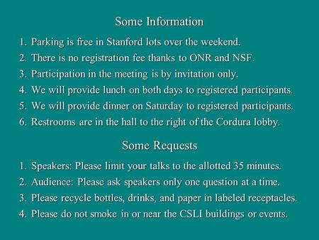 Some Information 1.Parking is free in Stanford lots over the weekend. 2.There is no registration fee thanks to ONR and NSF. 3.Participation in the meeting.