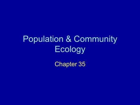 Population & Community Ecology Chapter 35. 35.1 A population is a local group of organisms of one species I. Defining Populations A.A populations size.