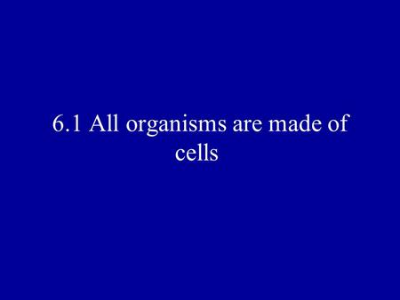 6.1 All organisms are made of cells. I. The Cell Theory A.In 1655 Robert Hooke observedcompartments in a thin slice of cork which he named cells B.In.