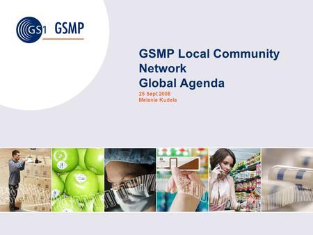 GSMP Local Community Network Global Agenda 25 Sept 2008 Melanie Kudela.