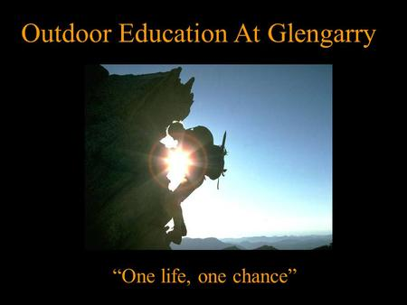Photo Album By Preferred Customer Outdoor Education At Glengarry One life, one chance.