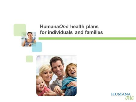 AGENT USE ONLY HumanaOne health plans for individuals and families.