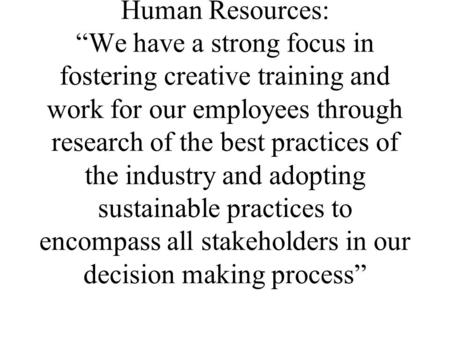 Human Resources: We have a strong focus in fostering creative training and work for our employees through research of the best practices of the industry.