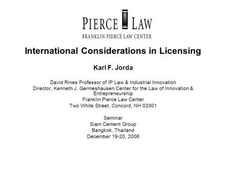 International Considerations in Licensing Karl F. Jorda David Rines Professor of IP Law & Industrial Innovation Director, Kenneth J. Germeshausen Center.