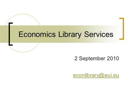Economics Library Services 2 September 2010