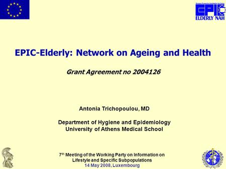 EPIC-Elderly: Network on Ageing and Health Grant Agreement no 2004126 7 th Meeting of the Working Party on Information on Lifestyle and Specific Subpopulations.