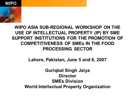 WIPO ASIA SUB-REGIONAL WORKSHOP ON THE USE OF INTELLECTUAL PROPERTY (IP) BY SME SUPPORT INSTITUTIONS FOR THE PROMOTION OF COMPETITIVENESS OF SMEs IN THE.