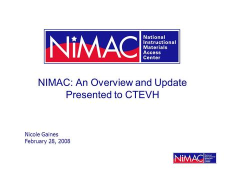 NIMAC: An Overview and Update Presented to CTEVH Nicole Gaines February 28, 2008.