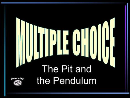 The Pit and the Pendulum 1. What is the famous first line of this story ? There are few persons, even among the calmest thinkers... There are few persons,