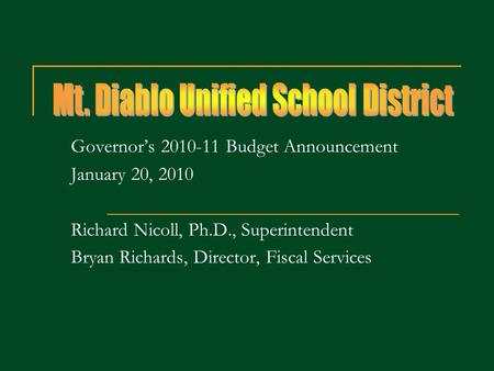 Governors 2010-11 Budget Announcement January 20, 2010 Richard Nicoll, Ph.D., Superintendent Bryan Richards, Director, Fiscal Services.
