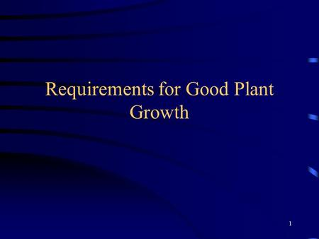 1 Requirements for Good Plant Growth. 2 Underground Environment Rhizosphere –The 24 inches of soil just below the earths surface. –Unlocking the secrets.