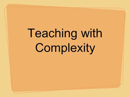 Teaching with Complexity. Cognitive Demand The kind and level of thinking required of students to successfully engage with and solve a task Ways in which.