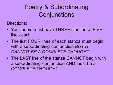 Poetry & Subordinating Conjunctions Directions: Your poem must have THREE stanzas of FIVE lines each. The first FOUR lines of each stanza must begin with.