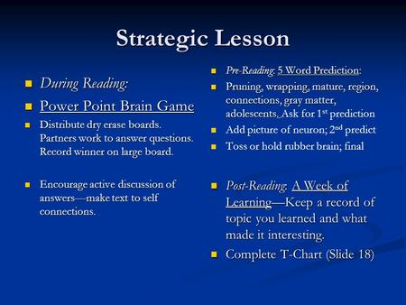 Strategic Lesson During Reading: During Reading: Power Point Brain Game Power Point Brain Game Distribute dry erase boards. Partners work to answer questions.