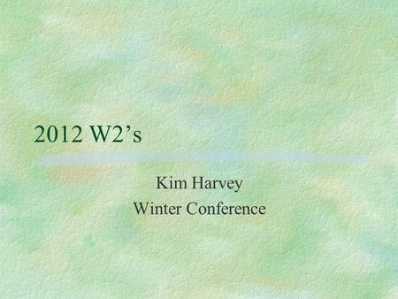 2012 W2s Kim Harvey Winter Conference. W2 Laser Forms §W2F1287 - 4 copies on 1 page, 8.5x11, form 1287, pre-printed fold and seal §W2BLK08 – 4 copies.