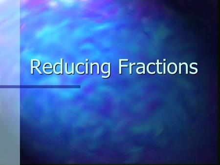 Reducing Fractions. Factor A number that is multiplied by another number to find a product. Factors of 24 are (1,2, 3, 4, 6, 8, 12, 24).