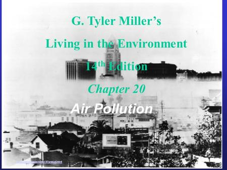 G. Tyler Miller's Living in the Environment 14 th Edition Chapter 20 Air Pollution.