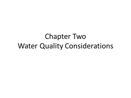 Chapter Two Water Quality Considerations. INTRODUCTION Water quality is the most important issue in water reuse systems that determines the acceptability.