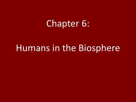 Chapter 6: Humans in the Biosphere. Section 6.1 : Changing Landscape I. The Effect of Human Activity *How do out daily activities affect the environment?