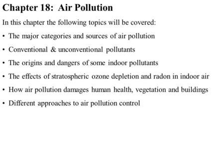 Chapter 18: Air Pollution In this chapter the following topics will be covered: The major categories and sources of air pollution Conventional & unconventional.