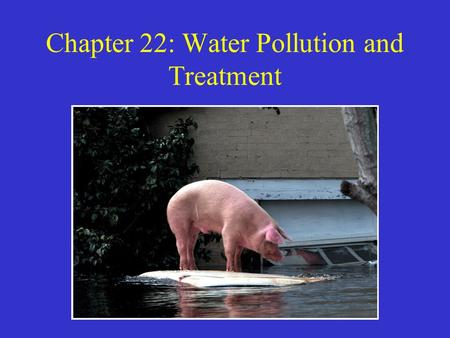 Chapter 22: Water Pollution and Treatment. Water Pollution Refers to degradation of water quality. –Generally look at the intended use of the water –How.