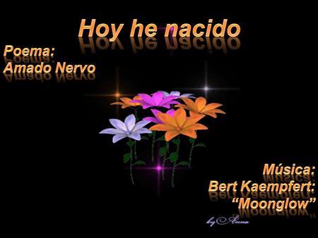 ¡Hoy he nacido!, poema de Amado Nervo
