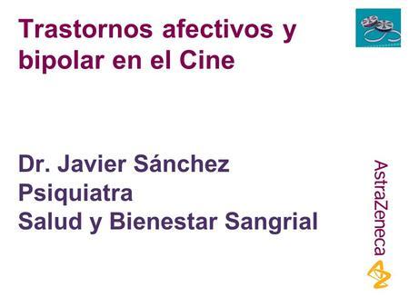 Trastornos afectivos y bipolar en el Cine Dr. Javier Sánchez Psiquiatra Salud y Bienestar Sangrial.