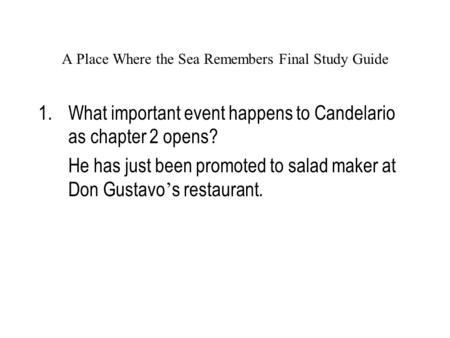 A Place Where the Sea Remembers Final Study Guide 1.What important event happens to Candelario as chapter 2 opens? He has just been promoted to salad maker.