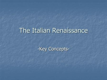 The Italian Renaissance -Key Concepts-. I. Why in Italy at this Time? Revival of Commerce and Town Building was more intense in Italy Revival of Commerce.